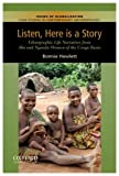 Listen, Here Is a Story : Ethnographic Life Narratives from Aka and Ngandu Women of the Congo Basin, Hewlett, Bonnie L., 0199764239
