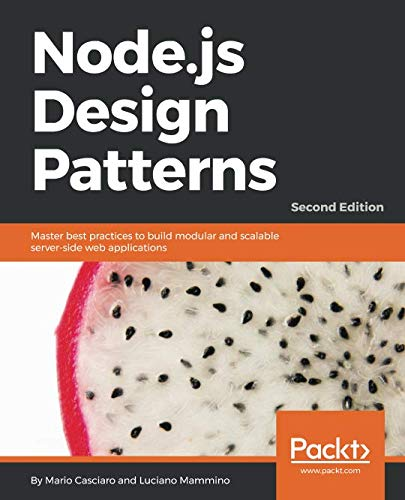 Node.js Design Patterns - Second Edition: Master best practices to build modular and scalable server-side web -