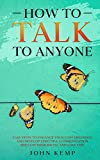 How to Talk to Anyone: Easy Steps to Enhance Your