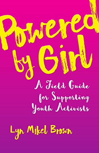 Powered by Girl: A Field Guide for Supporting Youth Activists