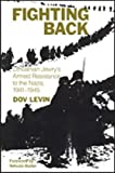Fighting Back : Lithuanian Jewry's Armed Resistance to the Nazis, 1941-1945, Levin, Dov, 0841913897