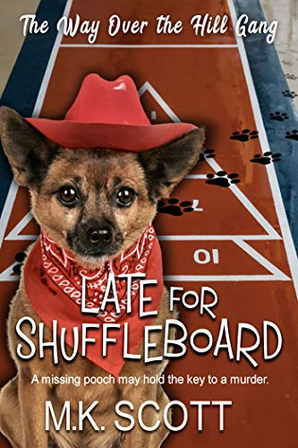 Late For Shuffleboard (The Way Over the Hill Gang Book 3) by [Scott, M K]
