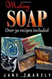 Making Soap: Cold Processed Soap Making Step-By-Step by Jane Zmarzly (2016-02-16)