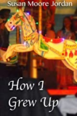 How I Grew Up (The Carousel Trilogy, Book One) (Volume 1) Paperback