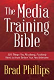 The Media Training Bible: 101 Things You