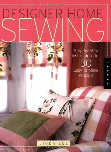 Designer Home Sewing: Step-by-Step Instructions for 30 Easy-to-Make Projects (Quarry - Stores Quarry