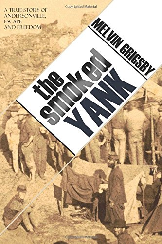 The Smoked Yank: A True Story of Andersonville, Escape, and Freedom