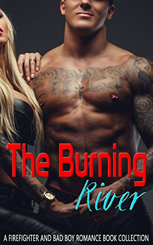 The Burning River: A Firefighter and Bad Boy Romance Book Collection