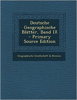 Deutsche Geographische Blatter, Band IX - Primary Source Edition
