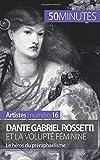 Dante Gabriel Rossetti et la volupté féminine: Le héros du préraphaélisme