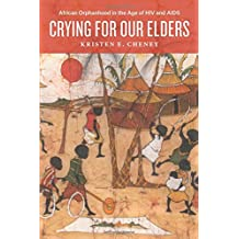 Crying for Our Elders: African Orphanhood in the Age of HIV and AIDS