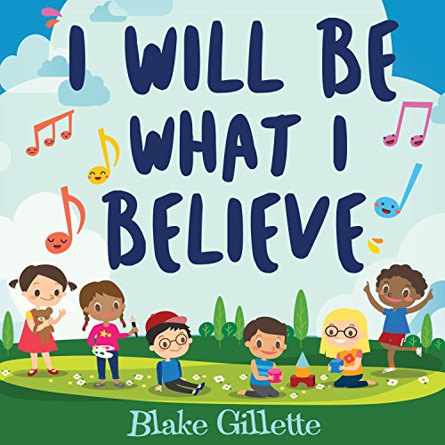 I Will Be What I Believe