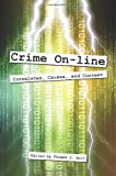 Crime On-Line : Correlates, Causes, and Context, Holt, Thomas J., 1594607818