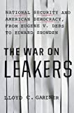 img - for The War on Leakers: National Security and American Democracy, from Eugene V. Debs to Edward Snowden by Lloyd C. Gardner (2016-03-01) book / textbook / text book
