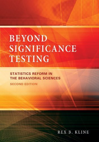 Beyond Significance Testing: Statistics Reform in the Behavioral Sciences by Rex B. Kline (2013-03-31)