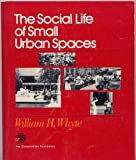 The Social Life of Small Urban Spaces, Whyte, William H., 0891640576