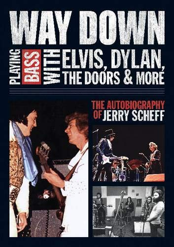 (Way Down: Playing Bass with Elvis, Dylan, The Doors and More: The Autobiography of Jerry Scheff)