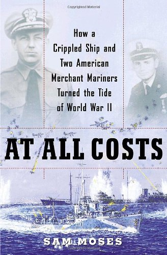 At All Costs: How a Crippled Ship and Two American Merchant Mariners Turned the Tide ofWorld War II by [Moses, Sam]