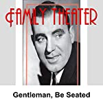 Family Theater: Gentlemen, Be Seated |  Radio Spirits