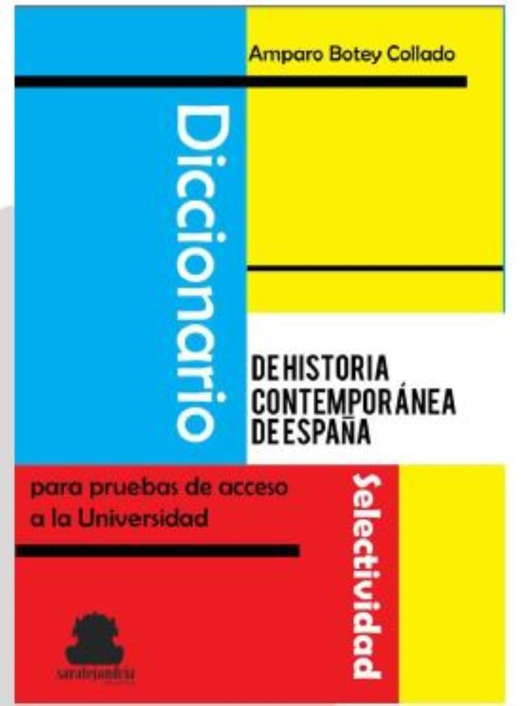 Diccionario de Historia contemporánea de España: Para pruebas de acceso a la Universidad: Amazon.es: Botey Collado, Amparo: Libros