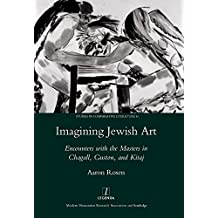 Imagining Jewish Art: Encounters with the Masters in Chagall, Guston, and Kitaj (Legenda Studies in Comparative Literature)