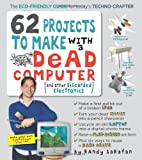 62 Projects to Make with a Dead Computer, Randy Sarafan, 0761152431
