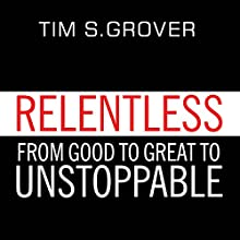 Relentless: From Good to Great to Unstoppable Audiobook by Tim S. Grover Narrated by Sean Pratt