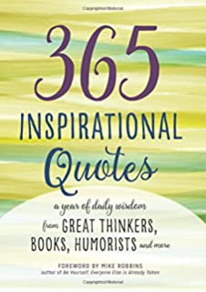 365 Inspirational Quotes: A Year Of Daily Wisdom From Great Thinkers,  Books, Humorists