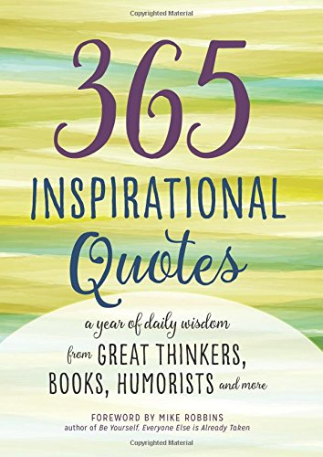 365 Inspirational Quotes: A Year of Daily Wisdom from Great Thinkers, Books,...