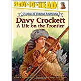 Davy Crockett: A Life on the Frontier (Ready-to-Read Stories of Famous Americans)