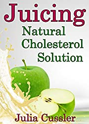 Juicing! Natural Cholesterol Solution: Juice and Smoothie Recipes for Cholesterol Lowering Diet (Diet Recipe Books - Healthy Cooking for Healthy Living Book 4)