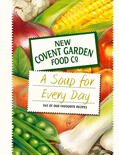 Soup for Every Day: 365 of Our Favourite Recipes (New Covent Garden Soup Company) by New Covent Garden Soup Company