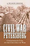 img - for Civil War Petersburg: Confederate City in the Crucible of War (A Nation Divided: Studies in the Civil War Era) book / textbook / text book