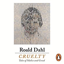 Cruelty Audiobook by Roald Dahl Narrated by Adrian Scarborough, Andrew Scott, Jessica Hynes, Juliet Stevenson, Mark Heap, Richard E Grant, Stephanie Beacham