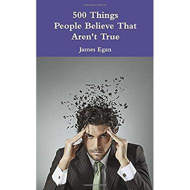 500 Things People Believe That Aren't True