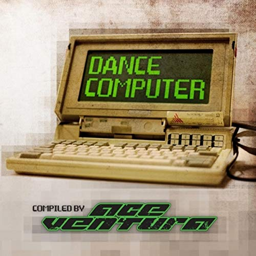 Dance Computer - Compiled by Ace Ventura