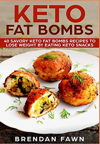 Keto Fat Bombs: 40 Savory Keto Fat Bombs Recipes to Lose Weight by Eating Keto Snacks by Brendan Fawn