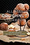 jelly donut pan - All Ages Doughnut Cookbook: The Most Delicious and Sweet Doughnut Recipes