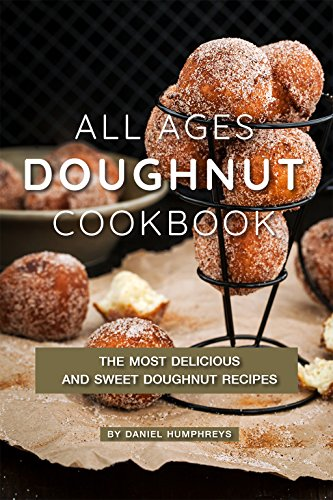 All Ages Doughnut Cookbook: The Most Delicious and Sweet Doughnut Recipes by [Humphreys, Daniel]
