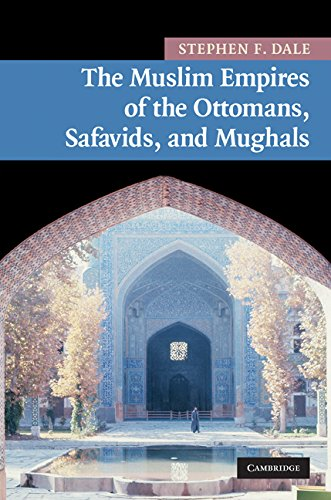 The Muslim Empires of the Ottomans, Safavids, and Mughals (New Approaches to Asian History Book 5)