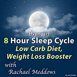 Hypnosis 8 Hour Sleep Cycle Low Carb Diet, Weight Loss Booster Speech