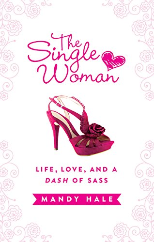 Download The Single Woman: Life, Love, and a Dash of Sass PDF