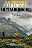 Hal Koerners Field Guide to Ultrarunning: Training for an Ultramarathon, from 50K to 100 Miles and Beyond