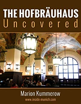 Hofbräuhaus Uncovered by [Kummerow, Marion]