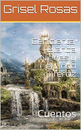 Cenicienta, Blanca Nieves y el Lobo feroz: Cuentos (Cuentos para Katherin) (