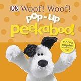 Pop-Up Peekaboo! Woof! Woof!, Dorling Kindersley Publishing Staff, 1465409297