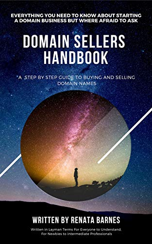 DOMAIN SELLERS HANDBOOK: Domain Name Buying and Selling For Novices to Professionals. (First Edition)