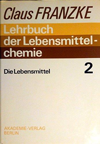 Lehrbuch der Lebensmittelchemie, Bd.2, Die Lebensmittel (Lehrbuch der Lebensmittelchemie (in 2 Baenden))