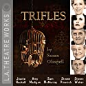 Trifles Performance by Susan Glaspell Narrated by Jeanie Hackett, Amy Madigan, Sam McMurray, Stephen Vinovich, Steven Weber