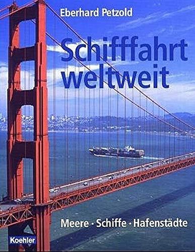 Schifffahrt weltweit: Meere - Schiffe - Häfen
